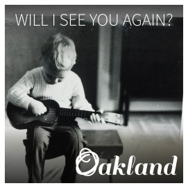 Will I See You Again? – ny singel från Oakland